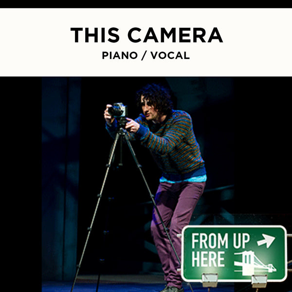 From Up Here - This Camera - Piano / Vocal Score