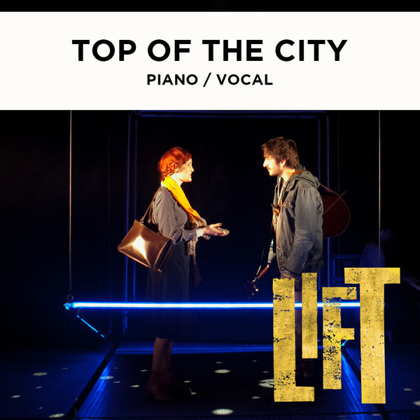 Lift - TOP OF THE CITY - Piano / Vocal Score