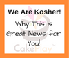 CakePlay is Kosher Certified!  Why This is Good News for You!