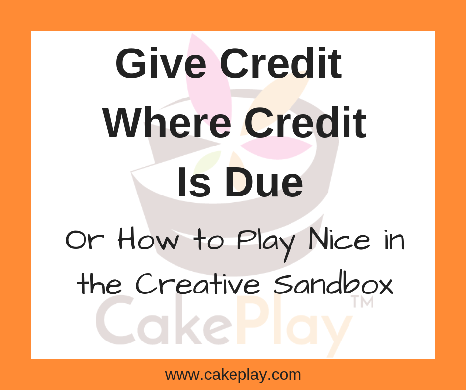 Give Credit Where Credit Is Due (or How to Play Nice in the Creative Sandbox)