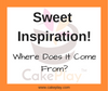 Sweet Inspiration!  Where Does It Come From?
