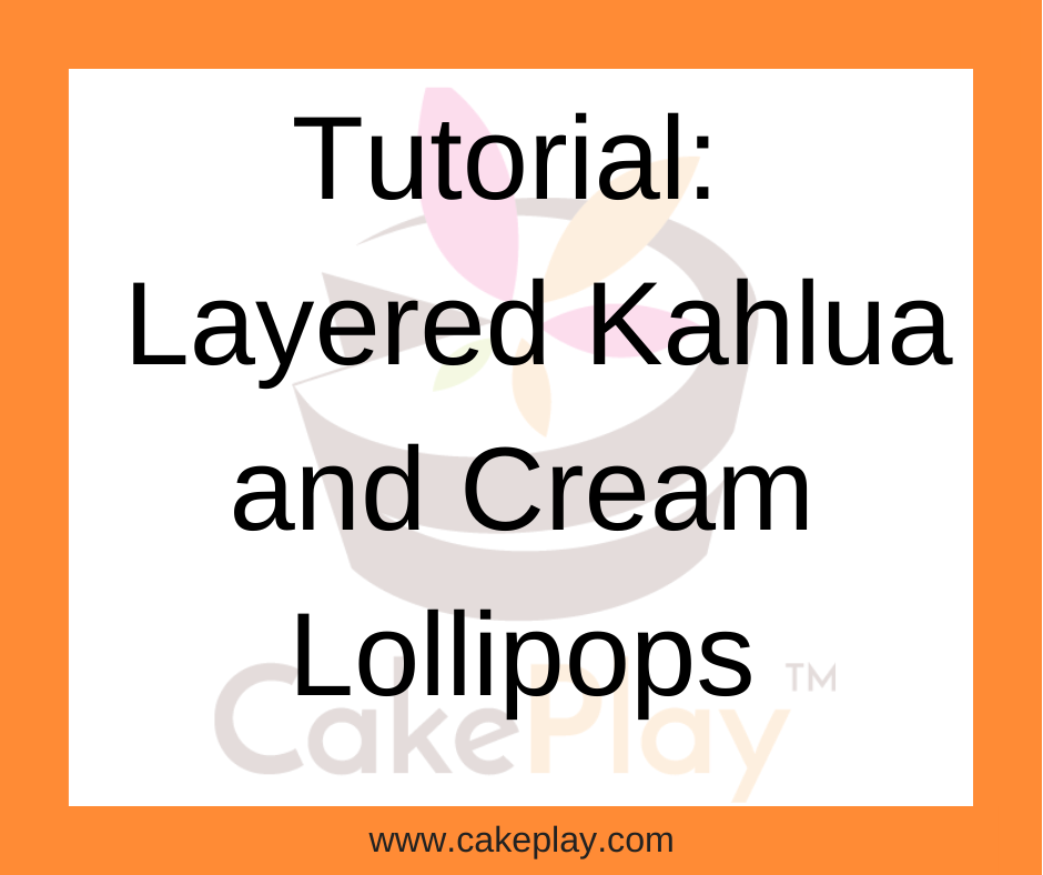 Tutorial: Layered Kahlua and Cream Lollipops