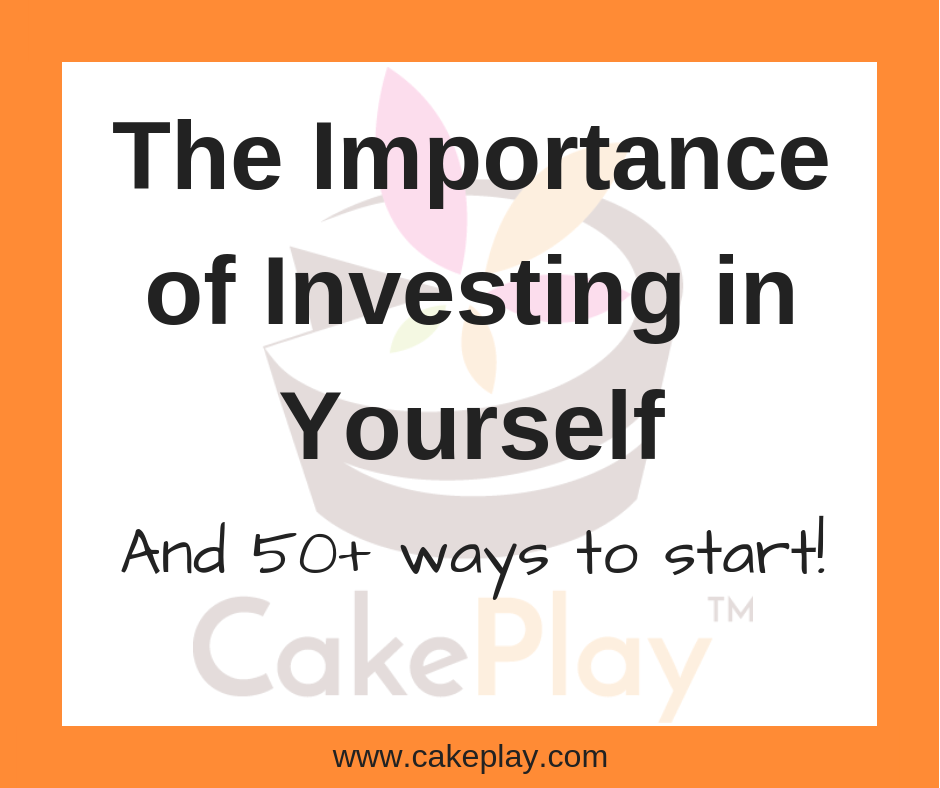 The Importance of Investing in Yourself (and 50+ ways to start)