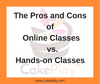 The Pros and Cons of Online Classes vs. Hands-on Classes