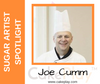 Sugar Artist Spotlight:  Chef Joe Cumm