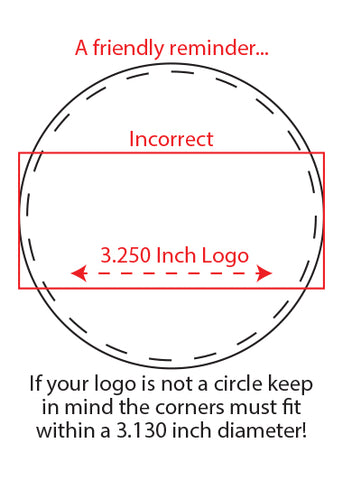 "Please check your artwork - images wider than 3.13 diameter will not fit on the 3.25"" blank"