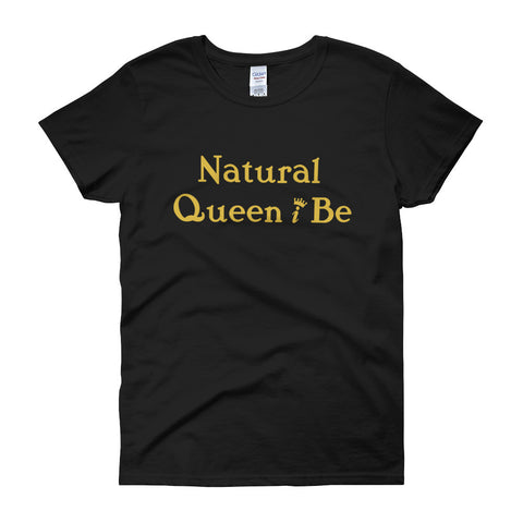 Black short sleeve women's t-shirt with text Natural Queen I Be in gold font