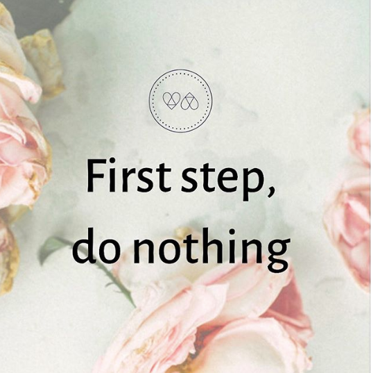 First step, do nothing.