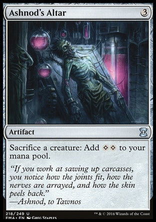 "Ashnod's AltarEternal Masters, Uncommon Artifact, 3 (3) Sacrifice a creature: Add {C}{C} to your mana pool. ""If you work at sawing up carcasses, you notice how the joints fit, how the nerves are arrayed, and how the skin peels back."" —Ashnod, to Tawnos Illus. Greg Staples"