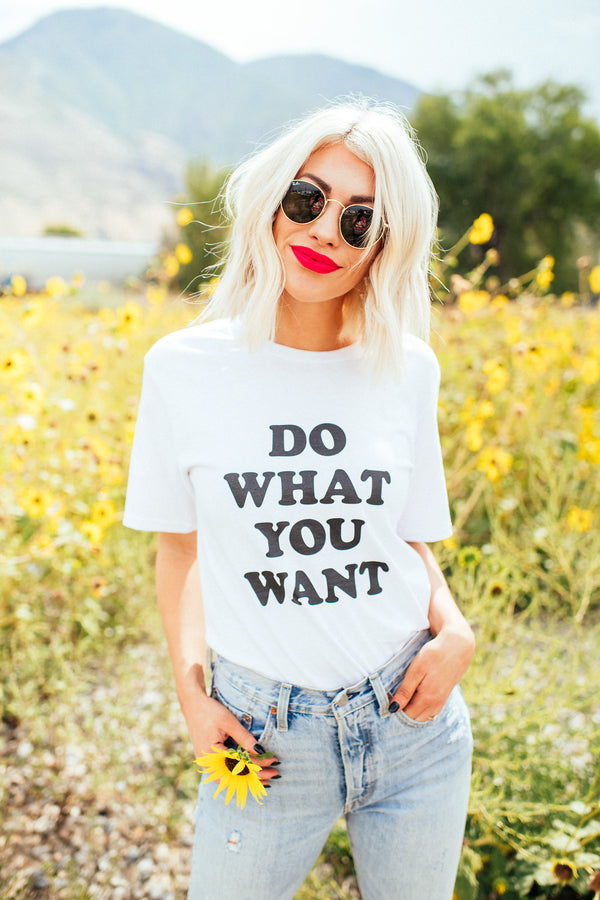 DO WHAT YOU WANT TEE