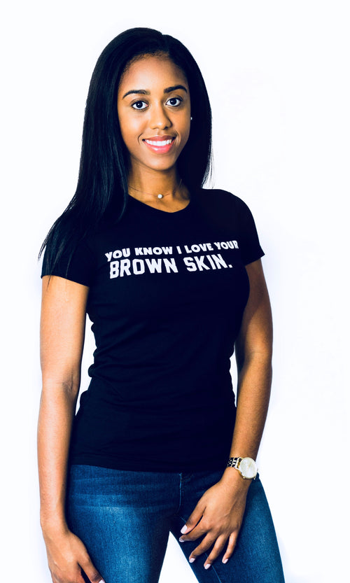 You Know I Love Your Brown Skin