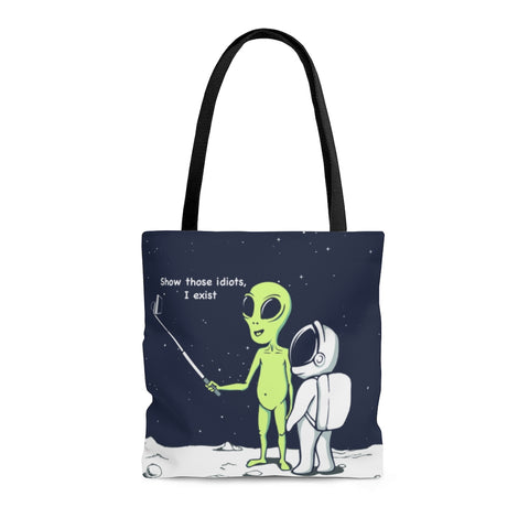 Funny Alien, Show Those Idiots I Exist Tote Bag Medium