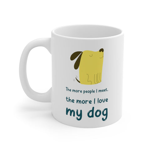 The More People Meet, The More I Love My Dog Mug