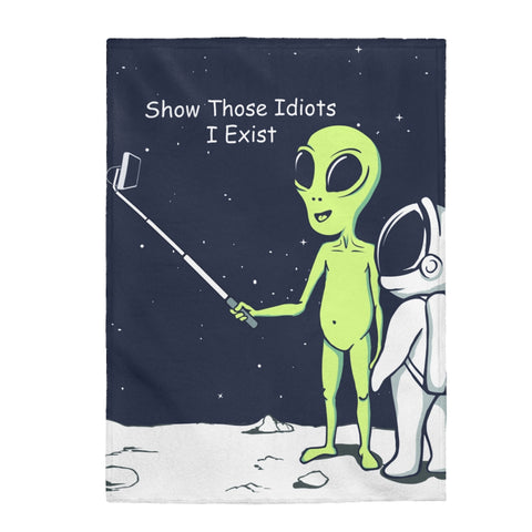 Funny Alien Show Those Idiots I Exist Velveteen Plush Blanket