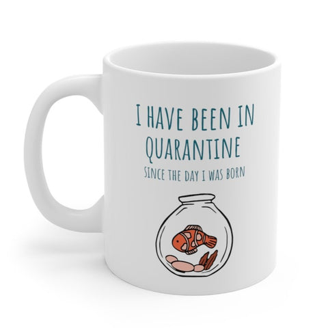 I Have Been in Quarantine Since The Day I Was Born Mug