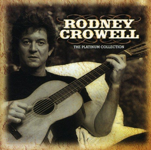 Rodney Crowell - The Platinum Collection