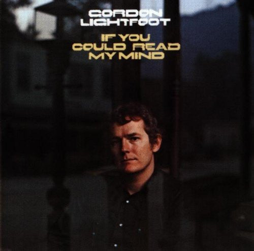 Gordon lightfoot if you could read my mind