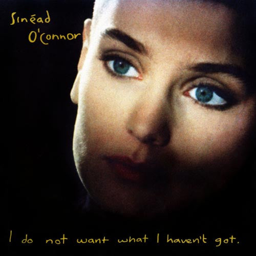 sinead o Connor I do not want what I haven't got