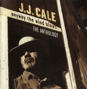 JJ Cale - Anyway The Wind Blows - The Anthology 2CD