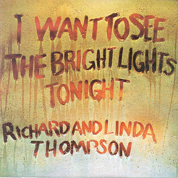 Richard Thompson & Linda Thompson - I Want To See The Bright Lights Tonight