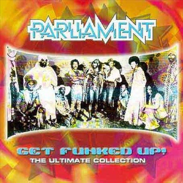 Parliament - Get Funked Up : The Ultimate Collection