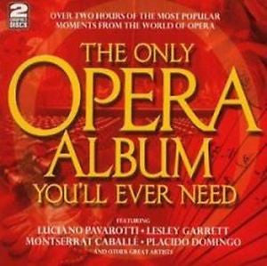 Various Artists - The Only Opera Album You'll Ever Need 2CD