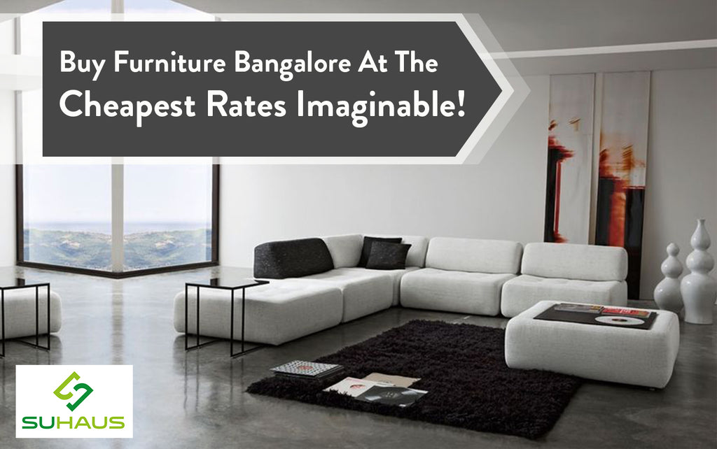 Buy Furniture Bangalore At The Cheapest Rates Imaginable!