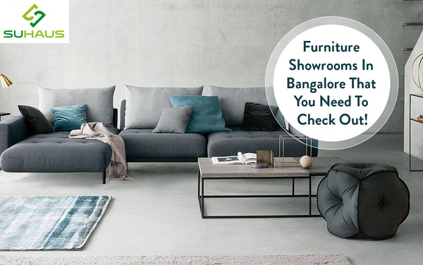 Furniture Showrooms In Bangalore That You Need To Check Out!