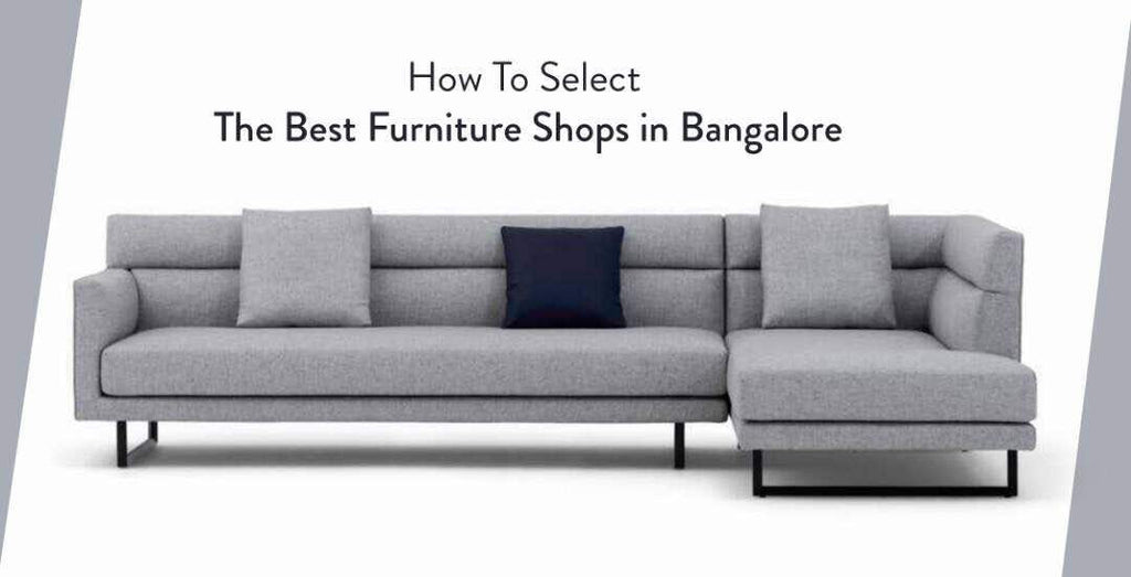 Best Furniture Shops in Bangalore Offers Great Value for Your Investment