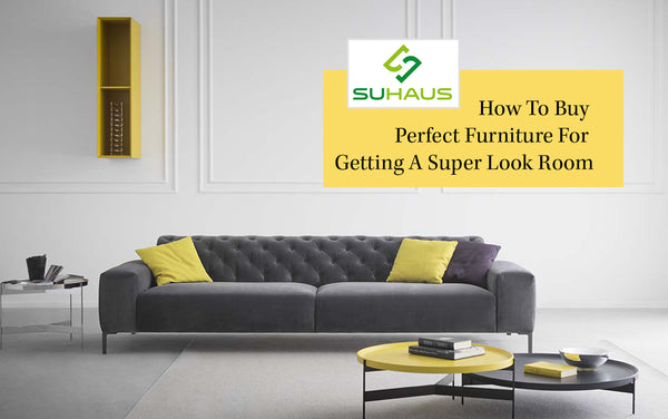How To Buy Perfect Furniture For Getting A Super Look Room