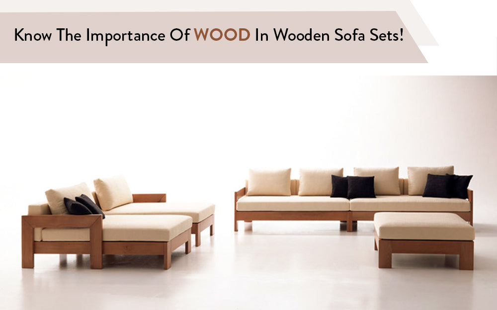 Know The Importance Of WOOD In Wooden Sofa Sets!