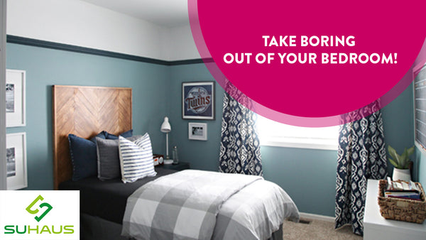 Take Boring Out Of Your Bedroom!