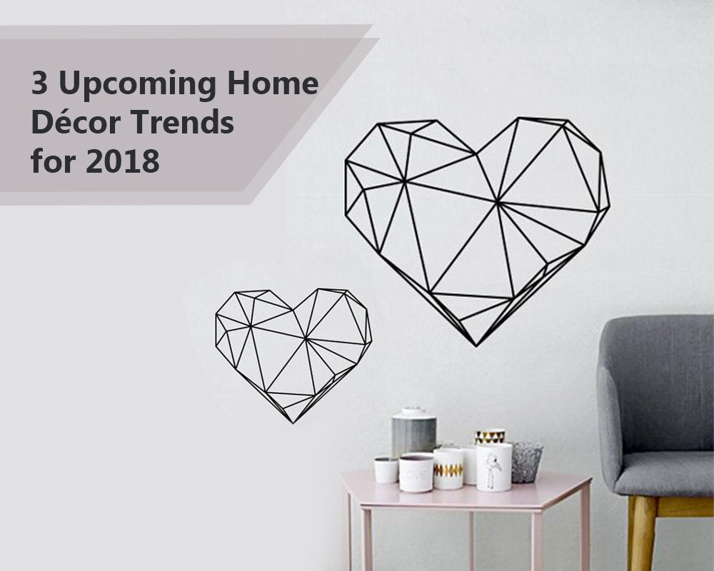 3 Upcoming Home Décor Trends for 2018