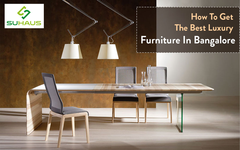 How To Get The Best Luxury Furniture In Bangalore