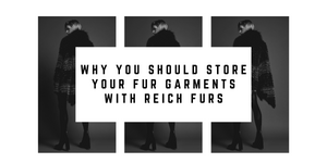 Why You Should Store Your Fur Garments With Reich Furs