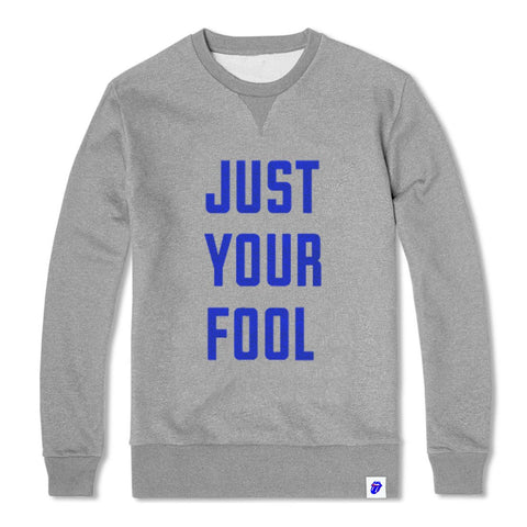 Just Your Fool Crew Neck