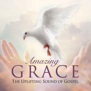 Amazing Grace - The Uplifting Sound Of Gospel