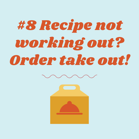 cooking tip from mothers, don't stress if a recipe doesn't work because you can always order take out from your favorite restaurants