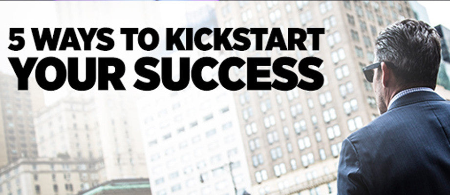 5 Ways to Kickstart Your Success