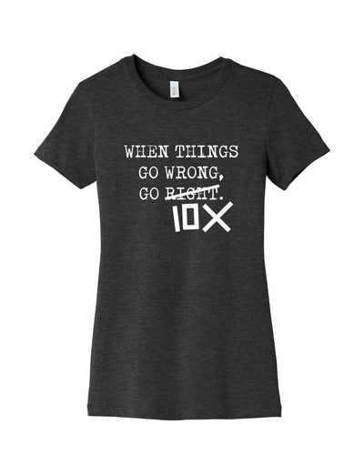 When Things Go Wrong, Go 10X - Women's Favorite Tee