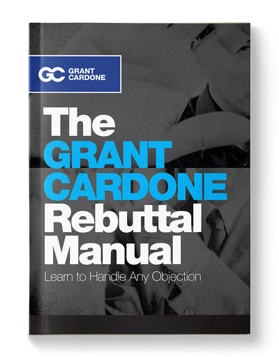 The Grant Cardone Rebuttal Manual