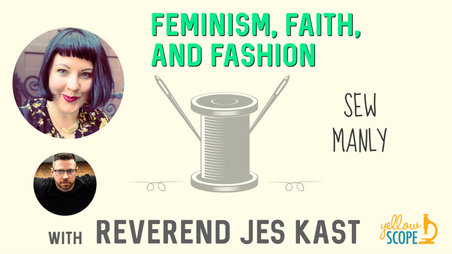 Feminism, Faith, and Fashion with Reverend Jes Kast