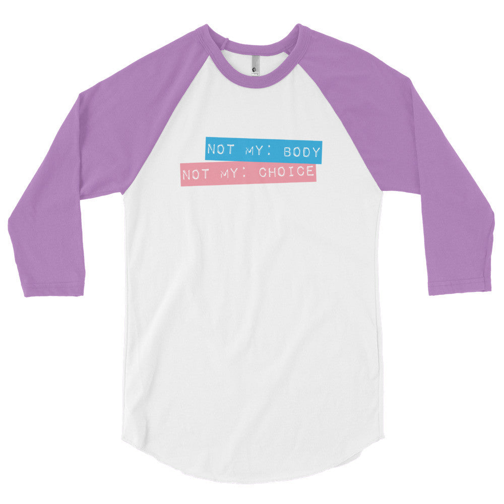 Not my body, not my choice 3/4 sleeve raglan shirt