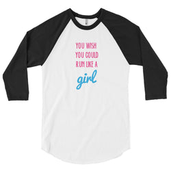 You wish you could run like a girl 3/4 sleeve raglan shirt