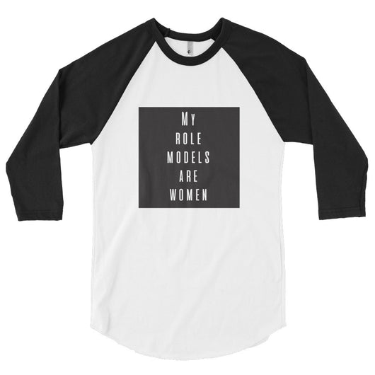 My role models are women 3/4 sleeve raglan shirt
