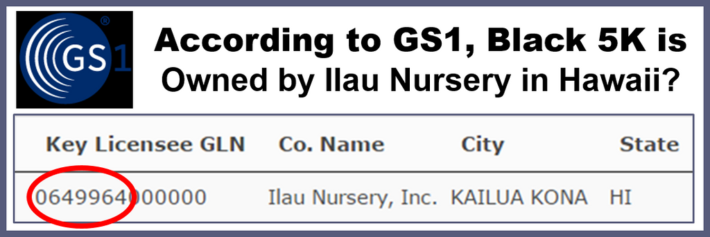 GS1 Proves black 5K is registered to Ilau Nursery in Kona Hawaii.