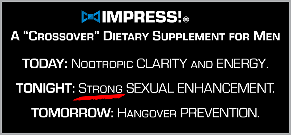 impress IS STRONGEST SEXUAL ENHANCEMENT, NOOTROPIC AND HANGOVER CURE