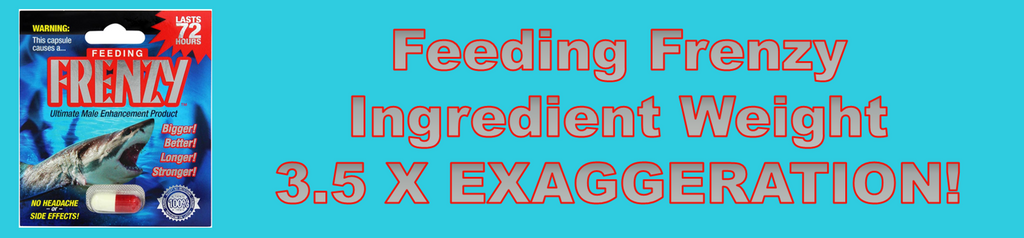 banner states the feeding frenzy pills ingredient weight are a 3.5 x exaggeration