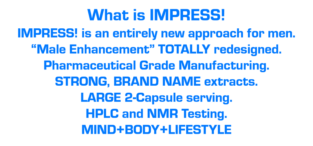 What is the impress supplement.  It is a potent combination of brand name extracts