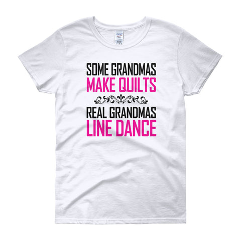 Some Grandmas Make Quilts. Real Grandmas Line Dance Women's short sleeve t-shirt